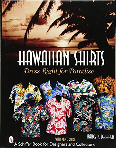 9780764321436: Hawaiian Shirts: Dress Right for Paradise (Schiffer Book for Designers & Collectors)