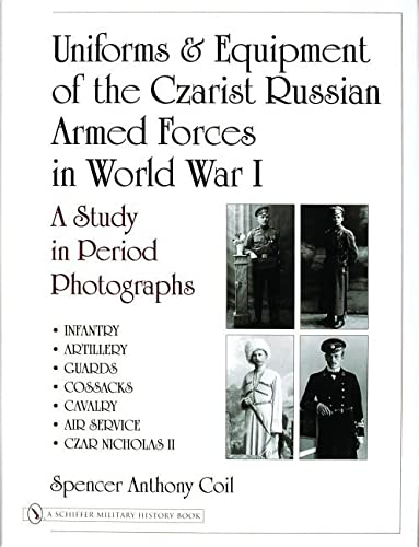 UNIFORMS & EQUIPMENT OF THE CZARIST RUSSIAN ARMED FORCES IN WORLD WAR I Infantry, artillery, guar...