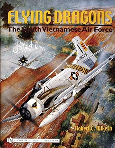 Flying Dragons The South Vietnamese Air Force: Robert C. Mikesh