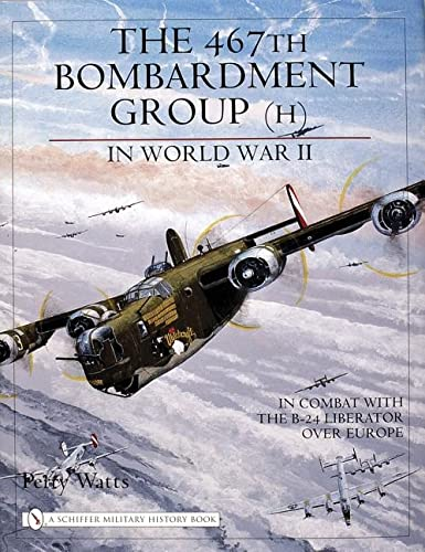 The 467th Bombardment Group in World War Two: Perry Watts