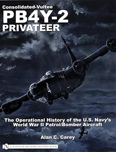 9780764321665: Consolidated-Vultee PB4Y-2 Privateer: The Operational History Of The U.s. Navy's World War Ii Patrol/bomber Aircraft