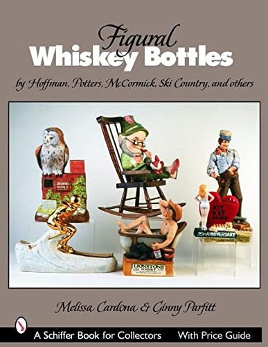 9780764321696: Figural Whiskey Bottles: By Hoffman, Lionstone, Mccormick, Ski Country, And Others (Schiffer Book for Collectors)