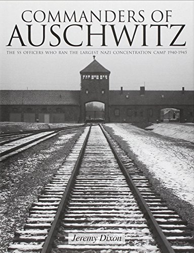 9780764321757: Commanders Of Auschwitz: The SS Officers Who Ran The Largest Nazi Concentration Camp -1940-1945 (Schiffer History Book)
