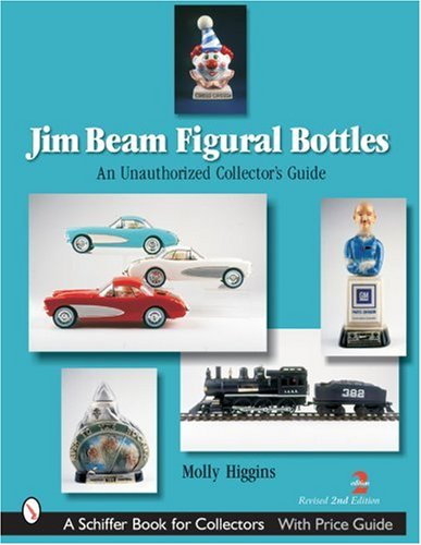 Jim Beam Figural Bottles: An Unauthorized Collector's Guide (Paperback): Molly Higgins