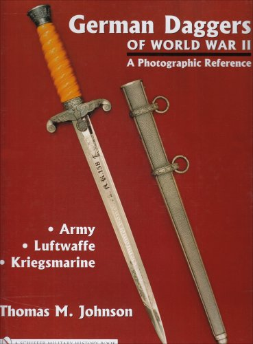 German Daggers of World War II - A Photographic Reference: Volume 1 - Army Luftwaffe Kriegsmarine: ...