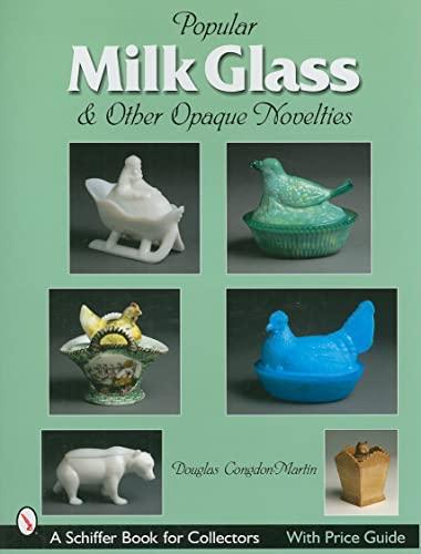 Popular Milk Glass & Other Opaque Novelties: & Other Opaque Novelties (Schiffer Book for ...