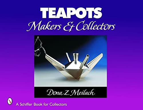 Teapots: Makers & Collectors (Schiffer Book for Collectors): Meilach, Dona Z.