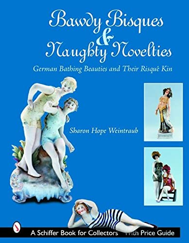 9780764322150: Bawdy Bisques And Naughty Novelties: German Bathing Beauties And Their Risqu'e Kin