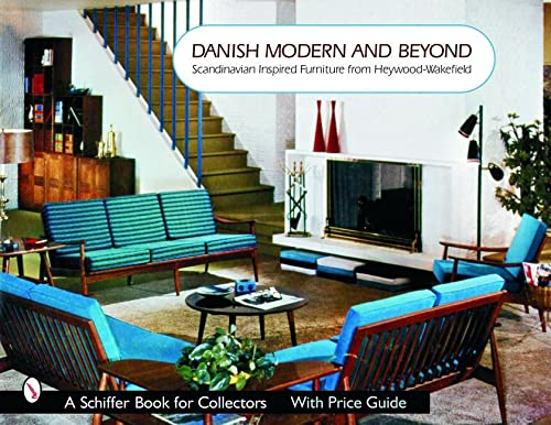 9780764322167: Danish Modern and Beyond: Scandinavian Inspired Furniture from Heywood-Wakefield (Schiffer Book for Collectors)