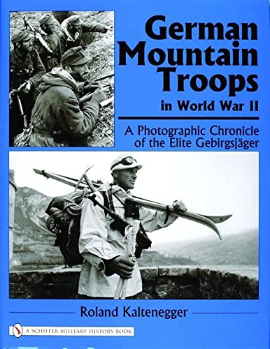German Mountain Troops in World War II: A Photographic Chronicle of the Elite Gebirgsjger