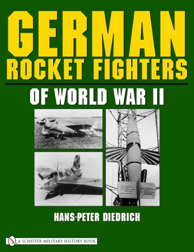 German Rocket Fighters of World War II (Schiffer Military History): Diedrich, Hans-Peter