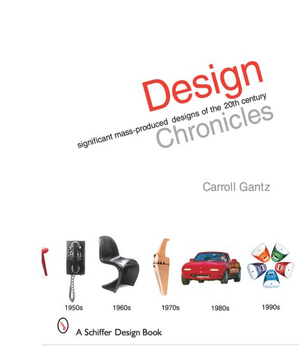Design Chronicles: Significant Mass-Produced Designs of the 20th Century (Hardback): Carroll M. ...