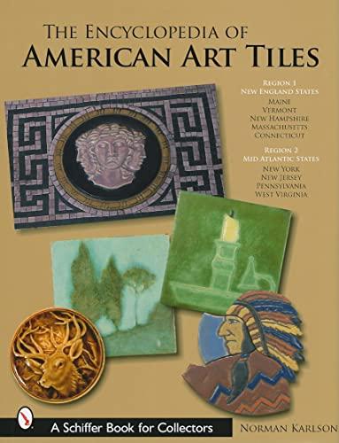 The Encyclopedia of American Art Tiles: Region 1 New England States; Region 2 Mid-atlantic States (...