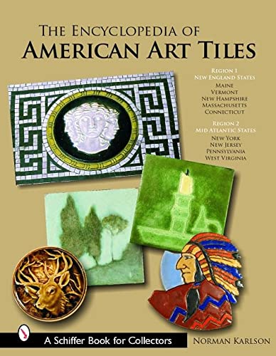 9780764322327: The Encyclopedia of American Art Tiles: Region 1 New England States; Region 2 Mid-atlantic States (Schiffer Book for Collectors)