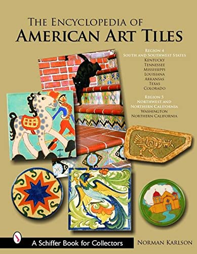 The Encyclopedia of American Art Tiles: Region 4 South and Southwestern States; Region 5 Northwest ...