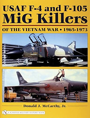 USAF F-4 and F-105 MiG Killers of the Vietnam War 1965-1973: McCarthy Jr., Donald