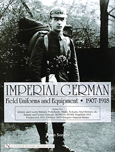 9780764322624: Imperial German Field Uniforms And Equipment 1907-1918, Volume 2: Infantry and Cavalry Helmets - Pickelhaube ..... Imperial Marine (v. 2)