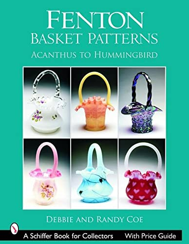 Fenton Basket Patterns: Acanthus to Hummingbird (Schiffer Book for Collectors): Coe, Debbie, Coe, ...