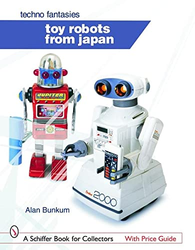 Toy Robots from Japan: Techno Fantasies (Schiffer Book for Collectors): Bunkum, Alan