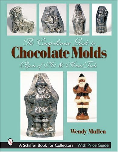 9780764322785: The Comprehensive Guide to Chocolate Molds: Objects of Art & Artists' Tools (Schiffer Book for Collectors)
