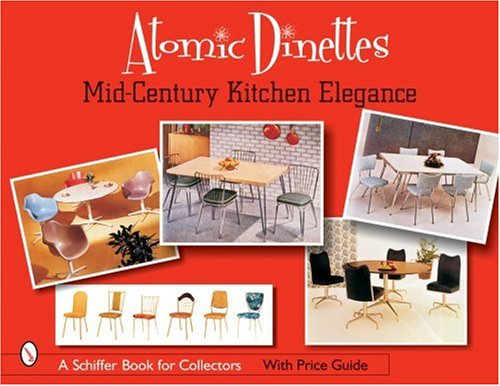 Atomic Dinettes: Mid-Century Kitchen Elegance (Schiffer Book for Collectors and Designers): Baker, ...