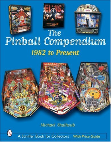 9780764323003: The Pinball Compendium: 1982 to Present (Schiffer Book for Collectors)