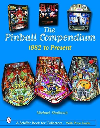 The Pinball Compendium 1982 to the Present (Schiffer Book for Collectors): Shalhoub, Michael