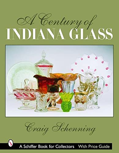 A Century of Indiana Glass (Schiffer Book for Collectors): Schenning, Craig S.