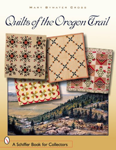 Quilts of the Oregon Trail (Schiffer Book: Bywater Cross, Mary