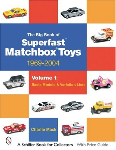 9780764323218: The Big Book of Matchbox Superfast Toys: 1969-2004: Volume 1: Basic Models & Variation Lists (Schiffer Book for Collectors)