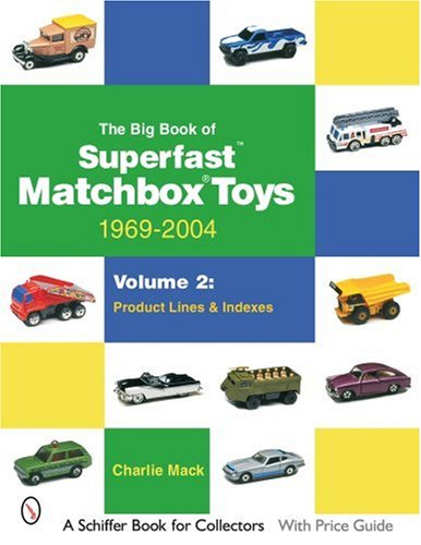 9780764323225: The Big Book of Superfast Matchbox Toys: 1969-2004, Volume 2: Product Lines and Indexes (Schiffer Book for Collectors)