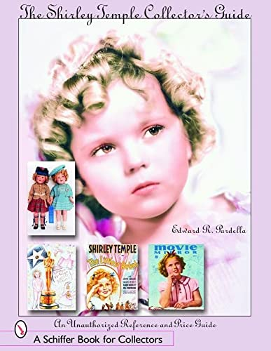 9780764323386: The Shirley Temple Collector's Guide: An Unauthorized Reference and Price Guide (Schiffer Book for Collectors)