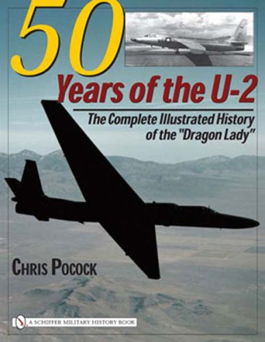 50 Years of the U-2: The Complete Illustrated History of the Dragon Lady: Chris Pocock