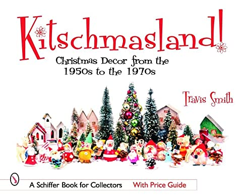 9780764323560: Kitschmasland!: Christmas Decor from the 1950s Through the 1970s (Schiffer Book for Collectors)