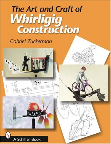 9780764323591: The Art And Craft of Whirligig Construction