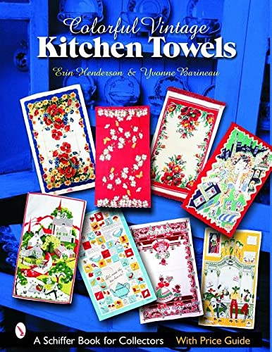 Colorful Vintage Kitchen Towels (Schiffer Book for Collectors): Erin Henderson, Yvonne Barineau
