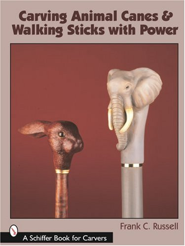9780764323812: Carving Animal Canes & Walking Sticks with Power (Schiffer Book for Carvers)