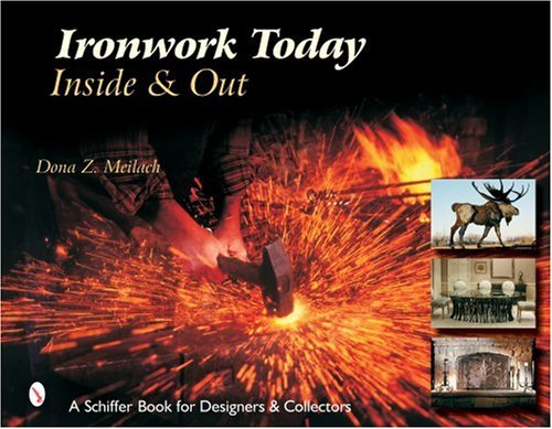 Ironwork Today: Inside & Out (Schiffer Book for Designers and Collectors): Meilach, Dona Z