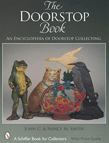 9780764323935: The Doorstop Book: The Encyclopedia of Doorstop Collecting (Schiffer Book for Collectors)