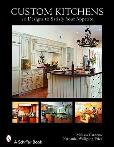 Custom Kitchens: 50 Designs to Satisfy Your Appetite: Melissa Cardona
