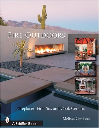 9780764323973: Fire Outdoors: Fireplaces, Fire Pits, & Cook Centers (Schiffer Book)