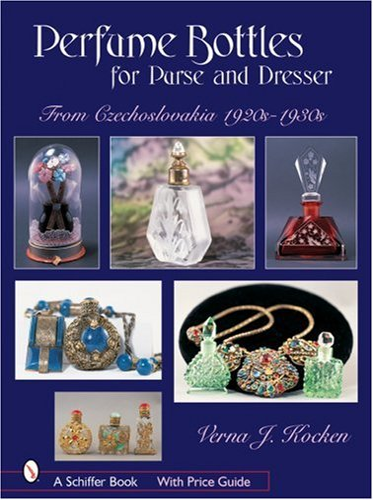 Perfume Bottles for Purse and Dresser: From Czechoslovakia, 1920s-1930s (Hardback): Verna J. Kocken