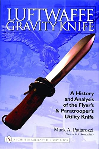 9780764324192: Luftwaffe Gravity Knife: A History and Analysis of the Flyer's and Paratrooper's Utility Knife (Schiffer Military History Book)