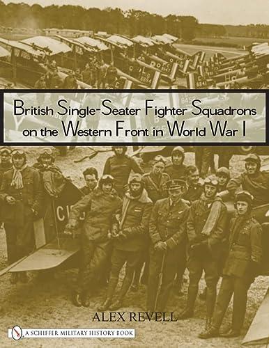 British Single-Seater Fighter Squadrons in World War I (Hardback): Alex Revell