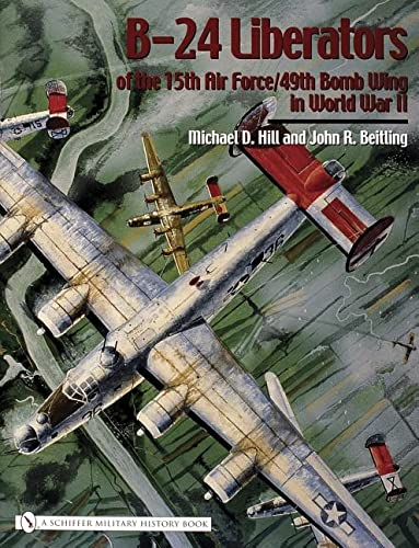B-24 Liberators of the 15th Air Force/49th Bomb Wing in World War II (Schiffer Military ...