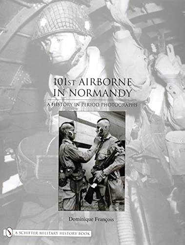 101st Airborne in Normandy. A History in Period Photographs.: Francois, Dominique