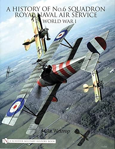A History of No.6 Squadron: Royal Naval Air Service in World War I: Mike Westrop