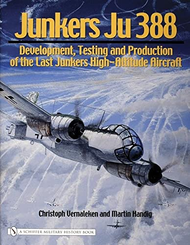9780764324291: Junkers Ju 388: Development, Testing And Production of the Last Junkers High-altitude Aircraft