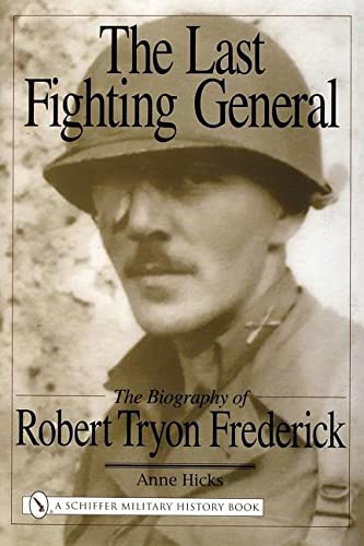 THE LAST FIGHTING GENERAL: THE BIOGRAPHY OF ROBERT TRYON FREDERICK: Hicks, Anne