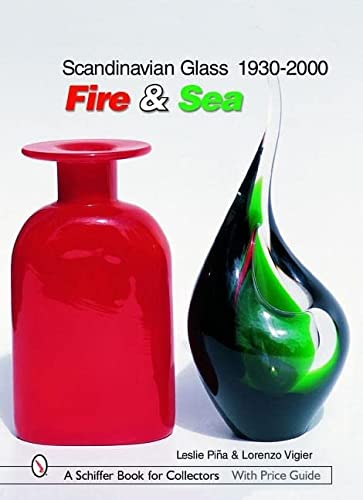 Scandinavian Glass 1930-2000: Fire & Sea (Schiffer Book for Collectors): Pina, Leslie; Vigier, ...